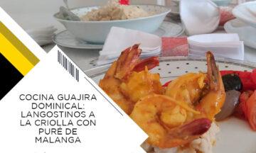 COCINA GUAJIRA DOMINICAL: LANGOSTINOS A LA CRIOLLA CON PURÉ DE MALANGA