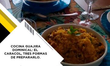 COCINA GUAJIRA DOMINICAL: EL CARACOL, TRES FORMAS DE PREPARARLO.